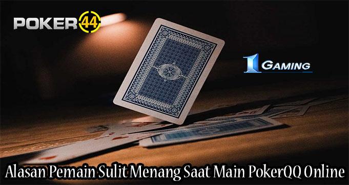 Alasan Pemain Sulit Menang Saat Main PokerQQ Online