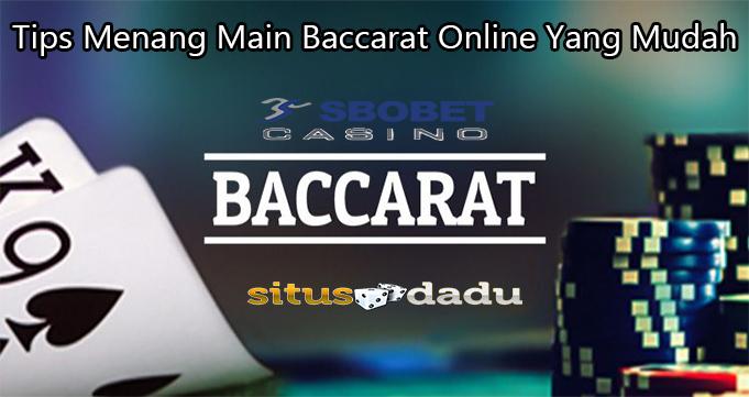 Tips Menang Main Baccarat Online Yang Mudah