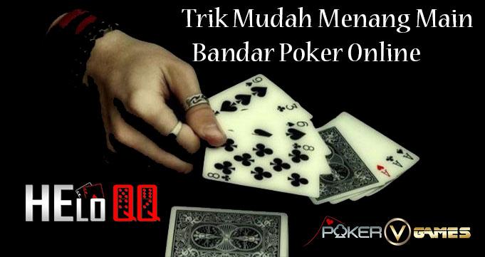 Trik Mudah Menang Main Bandar Poker Online