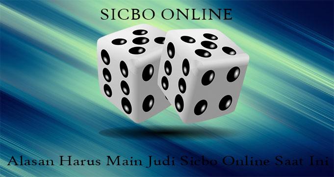 Alasan Harus Main Judi Sicbo Online Saat Ini