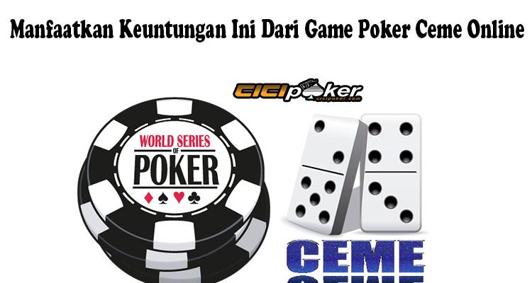 Manfaatkan Keuntungan Ini Dari Game Poker Ceme Online